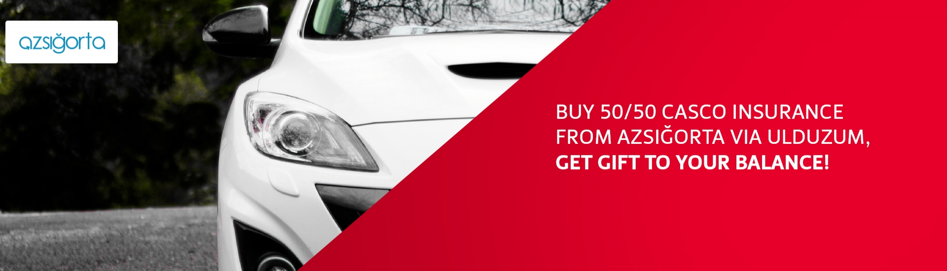 Buy 50/50 CASCO insurance from AZSIĞORTA via Ulduzum, get GIFT to your balance!